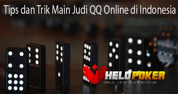 Tips dan Trik Main Judi QQ Online di Indonesia