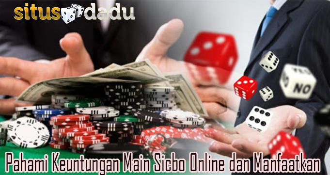 Pahami Keuntungan Main Sicbo Online dan Manfaatkan