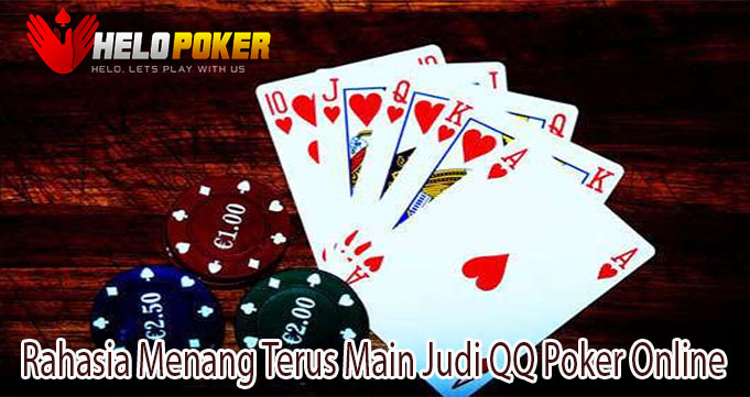 Rahasia Menang Terus Main Judi QQ Poker Online