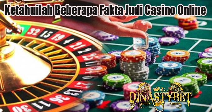 Ketahuilah Beberapa Fakta Judi Casino Online